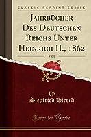 Jahrbuecher Des Deutschen Reichs Unter Heinrich II., 1862, Vol. 1 (Classic Reprint)