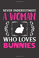 Never Underestimate A Woman Who Loves Bunnies: Bunnies Lovers Girl Women Dot Grid Journal Notebook 6x9 120 Pages