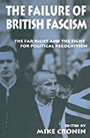 The Failure of British Fascism: The Far Right and the Fight for Political Recognition