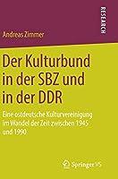 Der Kulturbund in der SBZ und in der DDR: Eine ostdeutsche Kulturvereinigung im Wandel der Zeit zwischen 1945 und 1990