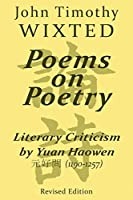 Poems on Poetry: Literary Criticism by Yuan Haowen 元好問 (1190-1257) (Quirin Pinyin Updated Editions (Qpue))