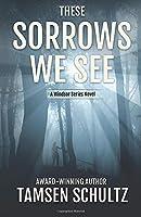 These Sorrows We See (Windsor Series)
