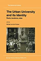 The Urban University and its Identity: Roots, Location, Roles (Geojournal Library)