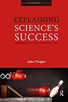 Explaining Science's Success: Understanding How Scientific Knowledge Works (Acumen Research Editions)