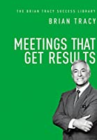 Meetings That Get Results (Brian Tracy Success Library)