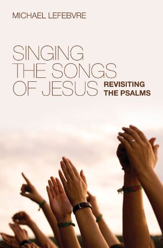 [Lefebvre , Michael ]のSinging the Songs of Jesus (English Edition)