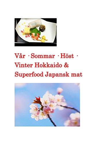 Vår · Sommar · Höst · Vinter Hokkaido & Superfood Japansk mat: Hur man gör färgglada Hokkaido · Japanska köket (Swedish Edition)
