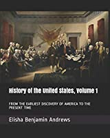 History of the United States, Volume 1: FROM THE EARLIEST DISCOVERY OF AMERICA TO THE PRESENT TIME