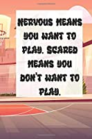 Nervous means you want to play. Scared means you don't want to play.: Inspirational Journal Lined Writing Notebook, 120 Pages: Lined Notebook / Journal 120 pages 6x9 Soft Cover