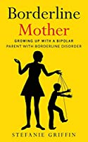 Borderline Mother: Growing up with a Bipolar Parent with Borderline Disorder