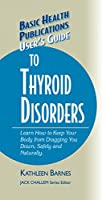 User's Guide to Thyroid Disorders: Natural Ways to Keep Your Body from Dragging You Down (Basic Health Publications User's Guide)