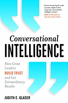 Conversational Intelligence: How Great Leaders Build Trust & Get Extraordinary Results by [Glaser, Judith E.]
