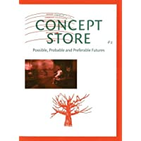 Concept Store: No.2: Possible, Probable and Preferable Futures