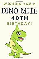 Wishing you A DINO-MITE 40th Birthday: 40th Birthday Gift / Journal / Notebook / Diary / Unique Greeting & Birthday Card Alternative