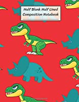 """Half Blank Half Lined Composition Notebook: T-REX Tyrannosaurus Triceratops Dinosaur,Half Unruled paper Journal,Writing Painting Doodling Drawing,8.5x11"""",100 Pages,For Kids,Teens."""