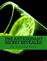 The Antioxidant Secret Revealed: Reverse Aging, Stop Disease, and Become Stronger With This Proven Phenomenon