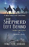 The Shepherd Left Behind: A New Fable for Christmas: Includes the Midwife's story