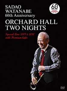 SADAO WATANABE 60th ANNIVERSARY ORCHARD HALL TWO NIGHT Special Live 2001&2010 with Premium Gifts [DVD]