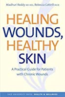Healing Wounds, Healthy Skin: A Practical Guide for Patients with Chronic Wounds (Yale University Press Health & Wellness)