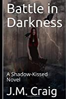 Battle in Darkness: A Shadow-Kissed Novel