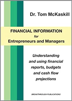 Financial Information For Entrepreneurs And Managers - Understanding and using financial statements, budgets and cash flow projections by [McKaskill, Tom]