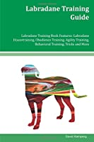 Labradane Training Guide: Labradane Training Book Features: Obedience Training, Agility Training, Behavioral Training, Tricks and More