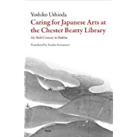 Caring for Japanese Art at the Chester Beatty Library: My Half-Century in Dublin (Scholarly)