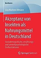 Akzeptanz von Insekten als Nahrungsmittel in Deutschland: Soziodemografische, ernaehrungs- und umweltpsychologische Einflussfaktoren (BestMasters)