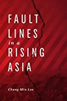 Fault Lines in a Rising Asia by Chung Min Lee(2016-05-10)