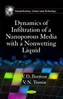 Dynamics of Infiltration of a Nanoporous Media With a Nonwetting Liquid (Nanotechnology Science and Technology)