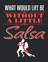 What Would Life Be Without A Little Salsa: Ballroom Dancing Notebook, Blank Paperback Book to write in, Ballroom Dancer Gift, 150 pages, college ruled