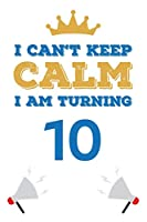 I Can't Keep Calm I Am Turning 10: Notebook | Best gift for Birthday