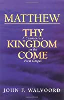 Matthew, Thy Kingdom Come: A Commentary on the First Gospel