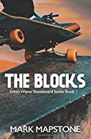 The Blocks: An Ethan Wares Skateboard Series Book 1