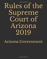 Rules of the Supreme Court of Arizona 2019