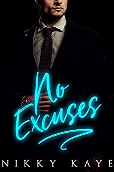 No Excuses: A Billionaire Romance by [Kaye, Nikky]