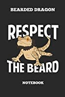 Bearded Dragon Respect The Beard Notebook: Great Gift Idea Bearded Dragon Lover (6x9 – 110 Pages Blank)