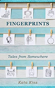 [Kiss, Kata]のFingerprints: Tales from Somewhere (English Edition)