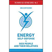 Energy Self-Defense for Sick People and Their Relatives (The Energy Self-Defense Series Book 8) (English Edition)