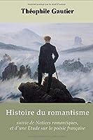 Histoire du romantisme, suivie de Notices romantiques, et d'une Etude sur la poésie française