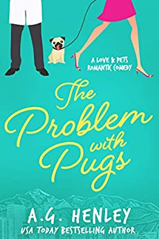 The Problem with Pugs (The Love & Pets Romantic Comedy Series Book 1) by [Henley, A.G.]