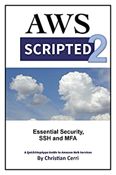[Cerri, Christian]のAWS Scripted 2: Essential Security, SSH and MFA (English Edition)
