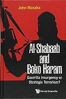 Al-Shabaab and Boko Haram: Guerrilla Insurgency or Strategic Terrorism?