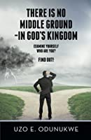 There Is No Middle Ground – in God's Kingdom: Examine Yourself Who Are You? Find Out!
