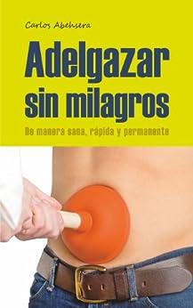 Adelgazar sin Milagros: de manera sana, rápida y permanente (Spanish Edition) by [Abehsera, Carlos]