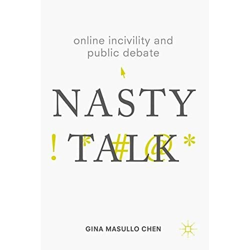 Online Incivility and Public Debate: Nasty Talk