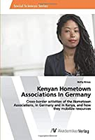 Kenyan Hometown Associations In Germany: Cross-border activities of the Hometown Associations, in Germany and in Kenya, and how they mobilize resources