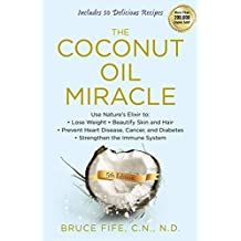 Coconut Oil Miracle: Use Nature's Elixir to Lose Weight, Beautify Skin and Hair, Prevent Heart Disease, Cancer, and Diabetes, Strengthen the Immune System, Fifth Edition