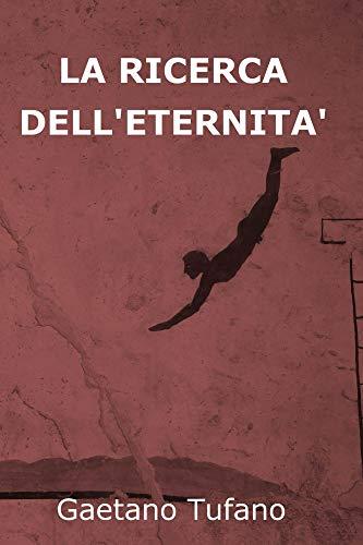 La ricerca dell'eternità (Italian Edition)