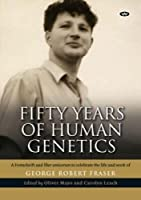Fifty Years of Human Genetics: A Festschrift and Liber Amicorum to Celebrate the Life and Work of George Robert Fraser